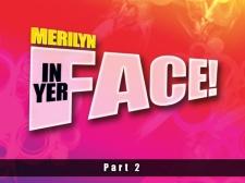 Merilyn In Yer Face! Part Two